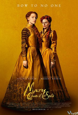 Nữ Hoàng Scotland Mary Queen Of Scots.Diễn Viên: Joe Alwyn,David Tennant,Saoirse Ronan,Margot Robbie,Gemma Chan
