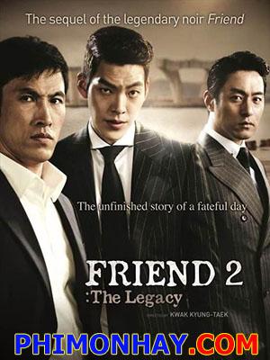 Bạn Bè 2: Di Sản Vĩ Đại Friend: The Great Legacy.Diễn Viên: Yu Oh Seong,Kim Woo Bin,Jang Dong Gun