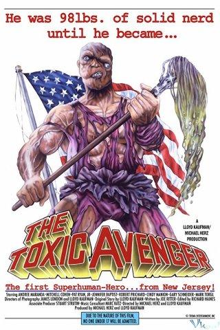 Siêu Anh Hùng Bá Dơ The Toxic Avenger.Diễn Viên: Andree Maranda,Mitch Cohen,Jennifer Babtist