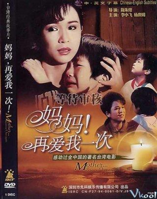 Mẹ Ơi Hãy Yêu Con Lần Nữa Mother Love Me Once Again.Diễn Viên: Kuei,Mei Yang,Hsiao,Fei Li,Ya,Tung Sun