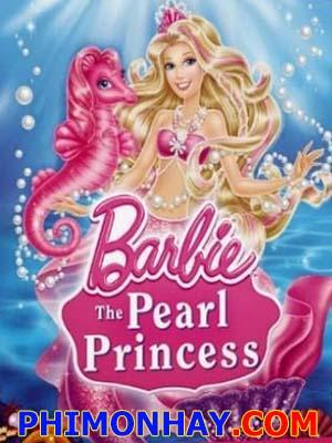 Nàng Tiên Cá Barbie The Pearl Princess.Diễn Viên: Patrick Gilmore,Katie Crown