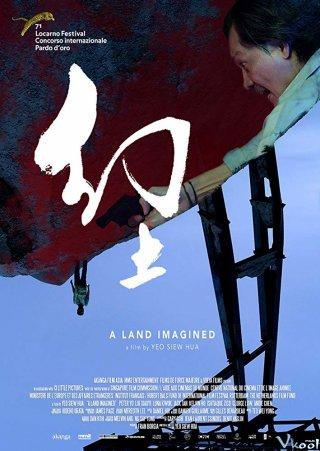 Vùng Đất Ảo Tưởng A Land Imagined.Diễn Viên: Peter Yu,Xiaoyi Liu,Yue Guo