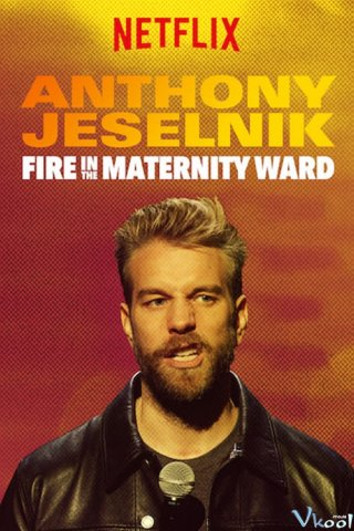 Cháy Trong Phòng Hộ Sinh - Anthony Jeselnik: Fire In The Maternity Ward
