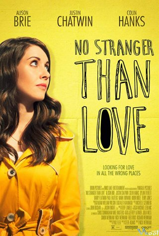 Mãnh Lực Tình Yêu No Stranger Than Love.Diễn Viên: Alison Brie,Justin Chatwin,Colin Hanks