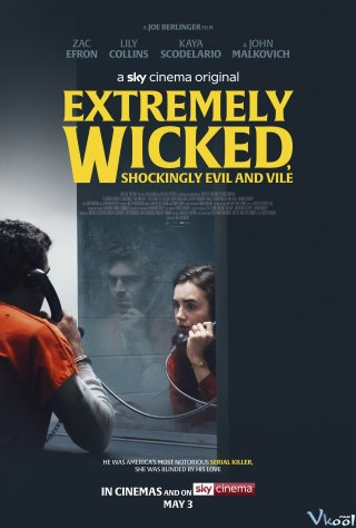 Kẻ Cuồng Sát Biến Thái Extremely Wicked, Shockingly Evil, And Vile.Diễn Viên: Lily Collins,Zac Efron,Angela Sarafyan,John Malkovich