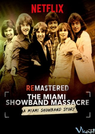 Cuộc Thảm Sát Miami Showband - Remastered: The Miami Showband Massacre Việt Sub (2019)