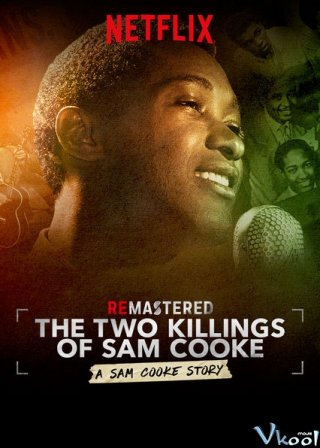 Hai Vụ Giết Người Remastered: The Two Killings Of Sam Cooke.Diễn Viên: Sam Cooke,Quincy Jones,Smokey Robinson