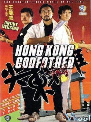 Bố Già Hồng Kông Hongkong Godfather.Diễn Viên: Lương Gia Nhân,Từ Thiếu Cường,Vương Long Uy