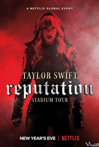 Taylor Swift: Đêm Đen Taylor Swift: Reputation Stadium Tour.Diễn Viên: Taylor Swift,Camila Cabello,Giuseppe Giofre