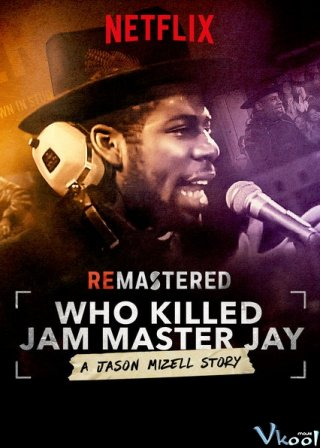 Ai Đã Giết Jam Master Jay? Remastered: Who Killed Jam Master Jay?.Diễn Viên: Jason Mizell,Dj Hurricane,Rahman Dukes
