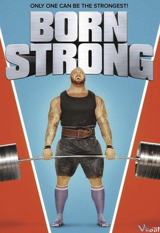 Người Khỏe Nhất Hành Tinh Born Strong.Diễn Viên: Eddie Hall,Hafþór Júlíus Björnsson,Brian Shaw