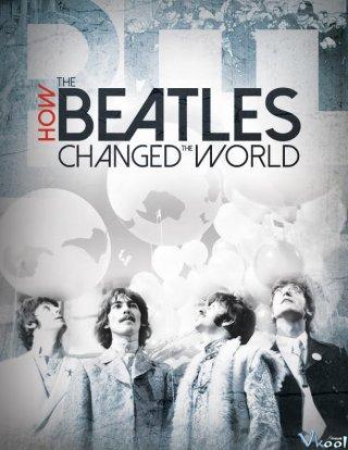 Beatles Đã Thay Đổi Thế Giới Như Thế Nào How The Beatles Changed The World.Diễn Viên: The Beatles,Tony Bramwell,Robert Christgau