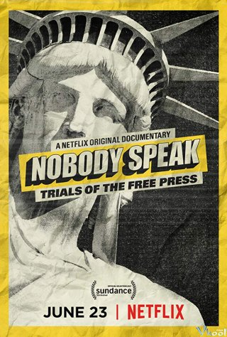 Quyền Tự Do Báo Chí Nobody Speak: Trials Of The Free Press.Diễn Viên: Nick Denton,Hulk Hogan,Donald Trump