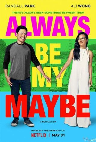 Mãi Là Người Yêu Always Be My Maybe.Diễn Viên: Keanu Reeves,Ali Wong,Miya Cech
