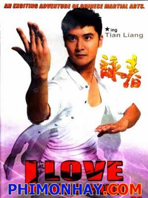 Tôi Yêu Vịnh Xuân I Love Wing Chun.Diễn Viên: Tian Liang,Nat Chan Bak,Cheung,Yuen Qiu,Yuen Wah,Damon