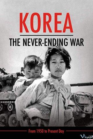 Triều Tiên: Cuộc Chiến Không Hồi Kết - Korea: The Never-Ending War