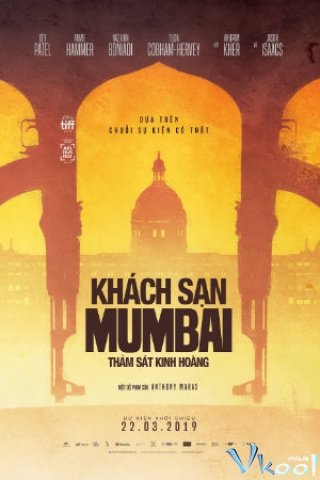 Khách Sạn Mumbai: Thảm Sát Kinh Hoàng Hotel Mumbai.Diễn Viên: Dev Patel,Armie Hammer,Nazanin Boniadi
