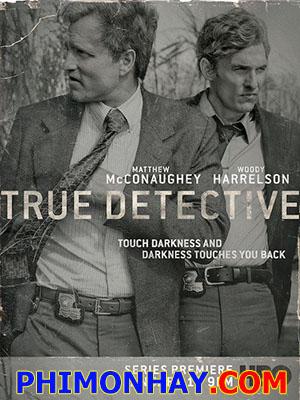Thám Tử Chân Chính Phần 1 True Detective Season 1.Diễn Viên: Matthew Mcconaughey,Woody Harrelson,Michelle Monaghan,Michael Potts,Tory Kittles