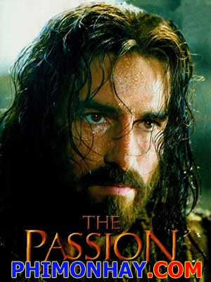 Nỗi Khổ Hình Của Chúa The Passion Of The Christ.Diễn Viên: Jim Caviezel,Monica Bellucci,Maia Morgenstern