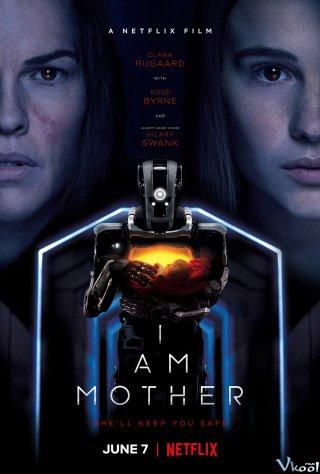 Người Mẹ Robot I Am Mother.Diễn Viên: Rose Byrne,Hilary Swank,Clara Rugaard