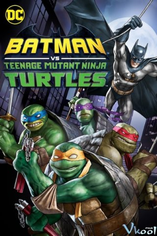 Batman Và Ninja Rùa - Batman Vs. Teenage Mutant Ninja Turtles Việt Sub (2019)