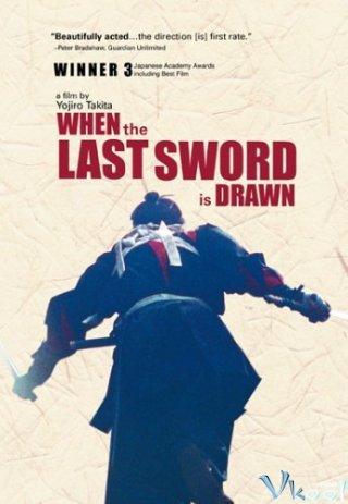 Khi Thanh Kiếm Cuối Cùng Được Rút Ra When The Last Sword Is Drawn.Diễn Viên: Kiichi Nakai,Kôichi Satô,Yui Natsukawa,Takehiro Murata,Miki Nakatani,Yûji Miyake