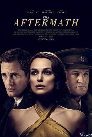 Hậu Chiến The Aftermath.Diễn Viên: Keira Knightley,Ned Wills,Pandora Colin,Jason Clarke