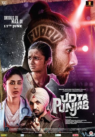 Cuộc Chiến Thuốc Phiện Udta Punjab.Diễn Viên: Shahid Kapoor,Alia Bhatt,Kareena Kapoor,Diljit Dosanjh