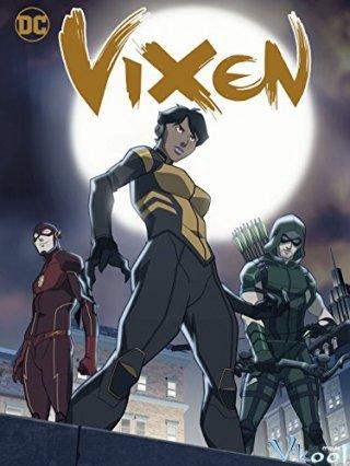 Nữ Siêu Anh Hùng Vixen Vixen: The Movie.Diễn Viên: Megalyn Echikunwoke,Stephen Amell,Katie Cassidy