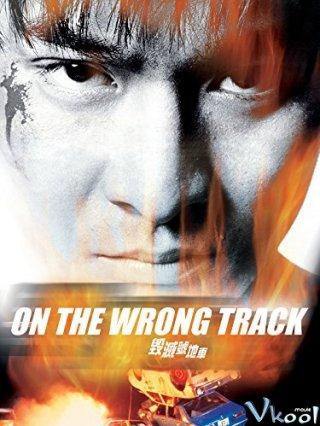 Bước Chân Lạc Lối On The Wrong Track.Diễn Viên: Andy Lau,Chau,Wah Yim,Tung,Kua Ai,Bo,Cheung Chan
