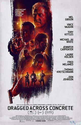 Thế Giới Ngầm Dragged Across Concrete.Diễn Viên: Mel Gibson,Vince Vaughn,Tory Kittles,Michael Jai White