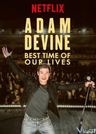 Khoảnh Khắc Tuyệt Vời Nhất Adam Devine: Best Time Of Our Lives.Diễn Viên: Nhậm Hựu Luân,Liêu Ngữ Thần,Châu Lăng Vụ,Lư Đông Húc