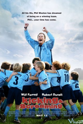 Sút Và Hét Kicking & Screaming.Diễn Viên: Will Ferrell,Robert Duvall,Mike Ditka,Kate Walsh