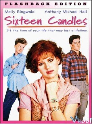 Mười Sáu Ngọn Nến Sixteen Candles.Diễn Viên: Molly Ringwald,Justin Henry,Michael Schoeffling