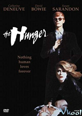 Khát Máu The Hunger.Diễn Viên: Catherine Deneuve,David Bowie,Susan Sarandon,Cliff De Young