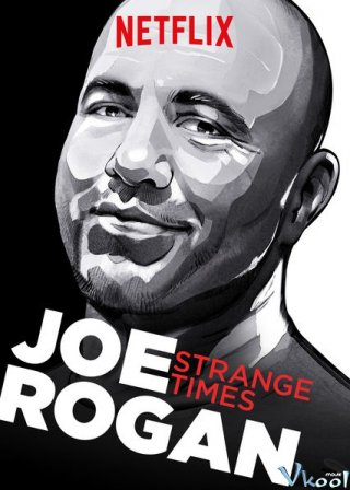 Joe Rogan: Thời Đại Kỳ Lạ - Joe Rogan: Strange Times