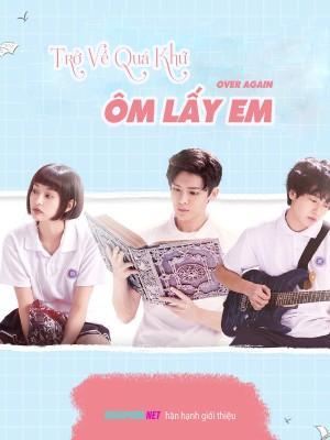 Trở Về Quá Khứ Ôm Lấy Em - Over Again Việt Sub (2019)