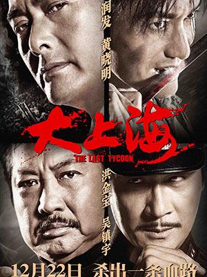 Thủ Lĩnh Cuối Cùng The Last Tycoon.Diễn Viên: Yun,Fat Chow,Xiaoming Huang,Sammo Hung Kam,Bo