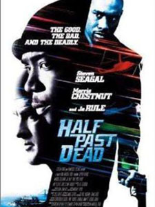Cận Kề Cái Chết Half Past Dead.Diễn Viên: Steven Seagal,Morris Chestnut,Ja Rule,Nia Peeples,Tony Plana,Kurupt