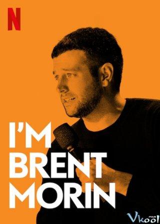 Tôi Là Brent Morin Im Brent Morin.Diễn Viên: Trần Hạo Dân,Hác Thiệu Văn,Tô Kiến Tín