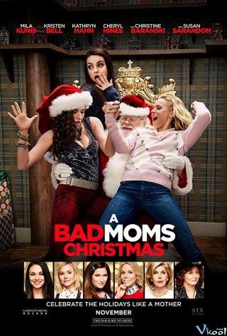 """Những Bà Mẹ """"Ngoan"""" 2 A Bad Moms Christmas.Diễn Viên: Mila Kunis,Kristen Bell,Kathryn Hahn"""