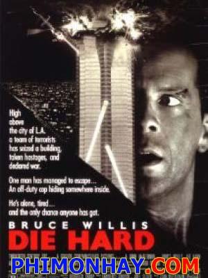 Đương Đầu Với Thử Thách Die Hard.Diễn Viên: Bruce Willis,Alan Rickman,Bonnie Bedelia