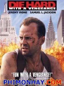 Đương Đầu Với Thử Thách 3 Die Hard 3: Die Hard With A Vengeance.Diễn Viên: Bruce Willis Jeremy Irons Samuel