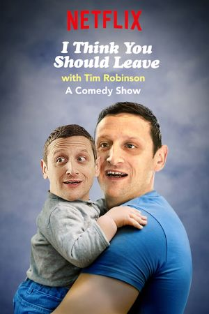 Tim Robinson: Tôi Nghĩ Bạn Nên Ra Về I Think You Should Leave With Tim Robinson