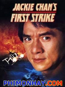 Câu Chuyện Cảnh Sát 4: Kẻ Phản Bội - Police Story 4: First Strike