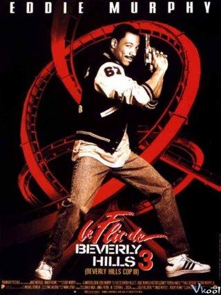 Cảnh Sát Beverly Hills 3 Beverly Hills Cop Iii.Diễn Viên: Eddie Murphy,Judge Reinhold,John Ashton