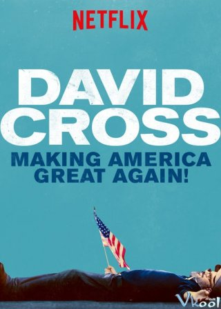 David Cross: Phục Hưng Nước Mỹ David Cross: Making America Great Again.Diễn Viên: Bruce Campbell,Keith David,Nick Wolfhard