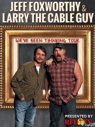 Jeff Foxworthy Và Larry The Cable Guy: Chúng Tôi Nghĩ Là... Jeff Foxworthy & Larry The Cable Guy: Weve Been Thinking
