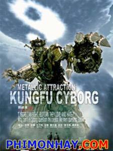 Cơ Khí Hiệp Metallic Attraction: Kungfu Cyborg.Diễn Viên: Hồ Quân,Tôn Lệ,Ngô Kinh,Phương Lực Thân,Trịnh Trung Cơ