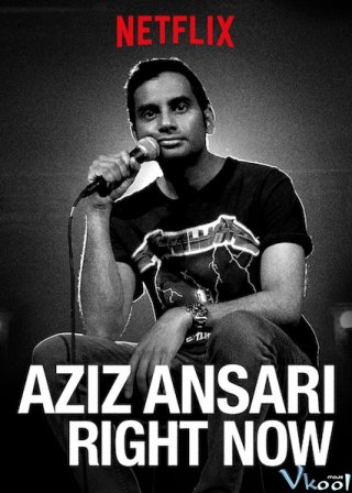 Ngay Lúc Này Aziz Ansari: Right Now.Diễn Viên: Beyonce Knowles,Colin Farrell,Josh Hutcherson,Amanda Seyfried,Johnny Knoxville,Aziz Ansari,Jason